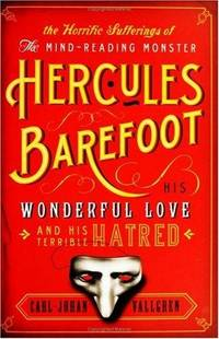 The Horrific Sufferings of the Mind-Reading Monster Hercules Barefoot: His Wonderful Love and His...