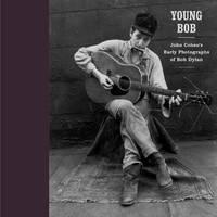 YOUNG BOB : John Cohen's Early Photographs of Bob Dylan