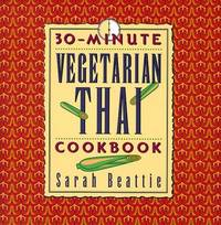 30-Minute Vegetarian Thai Cookbook (The 30-Minute Vegetarian Cookbook Series) by Beattie, Sarah