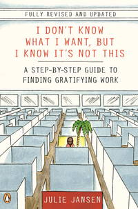 I Don't Know What I Want, But I Know It's Not This: A Step-by-Step Guide to Finding...