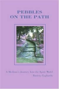 Pebbles On the Path: A Medium's Journey Into the Spirit World