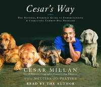 Cesar's Way: The Natural, Everyday Guide to Understanding and Correcting Common Dog Problems by  Melissa Jo  Peltier - from Wonder Book and Biblio.com