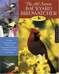 The All-Season Backyard Birdwatcher  Feeding and Landscaping Techniques  Guaranteed to Attract the Birds You Want Year Round