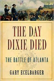 The Day Dixie Died  The Battle of Atlanta