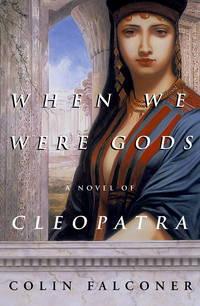 When We Were Gods : A Novel of Cleopatra