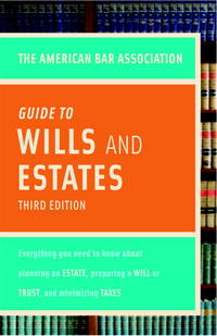 American Bar Association Guide To Wills and Estates, Third Edition