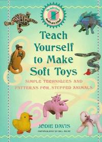Teach Yourself To Make Soft Toys: Simple Techniques and Patterns for Stuffed Animals by Jodie Davis; photography by Bill Milne - First printing - 1997 - from Avenue Victor Hugo Bookshop and Biblio.com