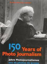 150 Years of Photo Journalism, Volume 1