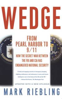 Wedge: From Pearl Harbor to 9/11: How the Secret War between the FBI and CIA Has Endangered...