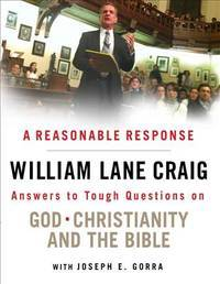 A Reasonable Response: Answers to Tough Questions on God, Christianity, and the Bible by  William Lane and Joseph E. Gorra Craig - Paperback - from Aldersgate Books Inc. and Biblio.com