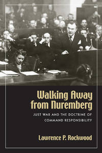 Walking Away from Nuremberg: Just War and the Doctrine of Command Responsibilit