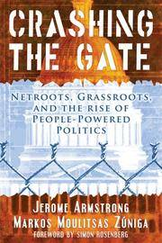 Crashing the Gate: Netroots, Grassroots, and the Rise of People-Powered Politics. by Jerome Armstrong and Markos Moulitsas Zuniga - First Ed; First Printing indicated.  - 2006. - from Black Cat Hill Books and Biblio.com