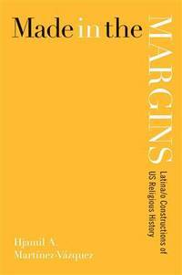 Made in the Margins: Latina/o Constructions of US Religious History