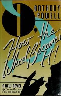 O, how the wheel becomes it!: A novel