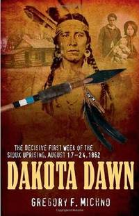 DAKOTA DAWN. The Decisive First Week of the Sioux Uprising, August 17-24,  1862.