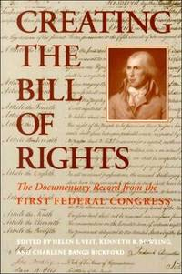 Creating the Bill of Rights: The Documentary Record from the First Federal Congress
