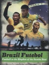 Brazil Futebol: Football to the Rhythm of the Samba Beat