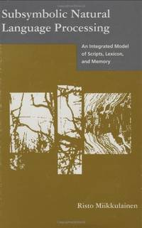 Subsymbolic Natural Language Processing: An Integrated Model of Scripts, Lexicon and Memory (Neural Network Modeling & Connectionism) (Neural Network Modeling and Connectionism) by  Jeffrey Elman - Hardcover - from World of Books Ltd (SKU: GOR010663677)