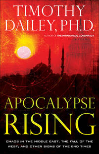 Apocalypse Rising: Chaos in the Middle East, the Fall of the West, and Other Signs of the End Times