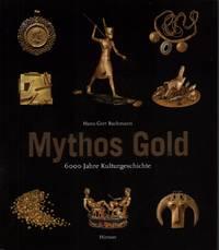 image of Mythos Gold. 6000 Jahre Kulturgeschichte. Mit einem Beitr. von Jörg Völlnagel.