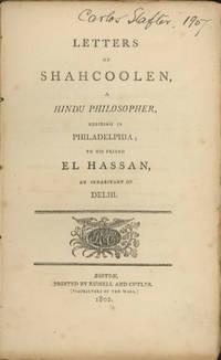Letters of Shahcoolen, A Hindu Philosopher, Residing in Philadelphia; To His Friend El Hassan, an Inhabitant of Delhi