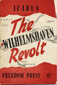The Wilhelmshaven Revolt: A Chapter in the Revolutionary Movement in the German Navy 1918-1919 by Icarus [pseud]