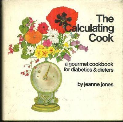 CALCULATING COOK A Gourmet Cookbook for Diabetics and Diaters, Jones, Jeanne