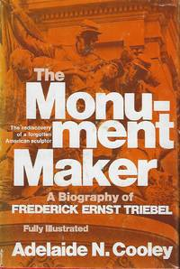 THE MONUMENT MAKER: A BIOGRAPHY OF FREDERICK ERNST TRIEBEL