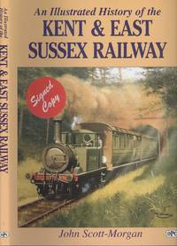 An Illustrated History of the Kent and East Sussex Railway by  John Scott-Morgan - Signed First Edition - 2007 - from Dereks Transport Books and Biblio.co.uk