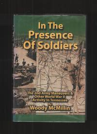 In the Presence of Soldiers, the 2nd Army Maneuvers & Other World War II  Activity in Tennessee by  Woody McMillin - Signed First Edition - 2010 - from Elders Bookstore and Biblio.com