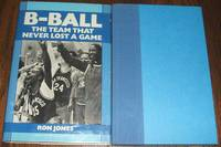 B-Ball the Team That Never Lost a Game by Jones Ron - First Edition - 1990 - from biblioboy (SKU: 008218)
