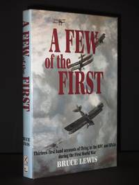 A Few of the First: The Story of the RFC and the RNAS in the First World War [SIGNED]