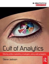 Cult of Analytics : Driving Online Marketing Strategies Using Web Analytics