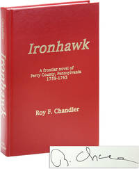 Ironhawk: A Frontier Novel of Perry County, Pennsylvania, 1759-1765 [Signed] by  Roy F CHANDLER - Signed First Edition - 1999 - from Lorne Bair Rare Books and Biblio.com
