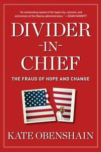 Divider-In-Chief : The Fraud of Hope and Change by Kate Obenshain - Hardcover - 2012 - from ThriftBooks and Biblio.com