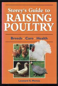 STOREY'S GUIDE TO RAISING POULTRY Breeds - Care - Health by  Leonard S Mercia - Paperback - First thus. - 2001 - from M & A Simper Bookbinders and Biblio.com