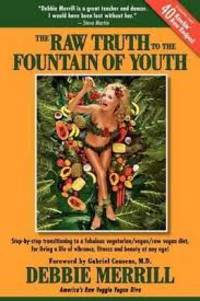 The Raw Truth to the Fountain of Youth: Step-by-step transitioning to a fabulous...