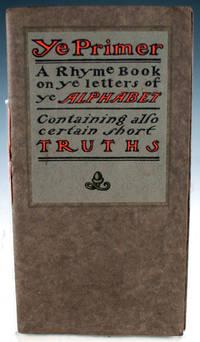 Ye Primer: A Rhyme Book on Ye Letter of Ye Alphabet, Containing Also Certain Short Truths