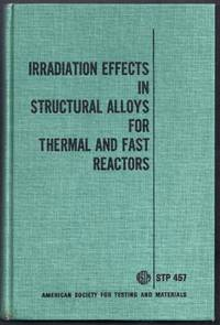 Irradiation Effects in Structural Alloys for Thermal and Fast Reactors.  A symposium presented at the Seventy-first Annual Meeting American Society for Testing and Materials San Francisco, Calif., 23-28 June, 1968.  ASTM Special Technical Publication 457