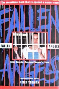 Fallen Angels. Inside Canada\'s Toughest Women\'s Prison