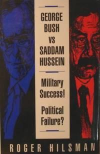 George Bush Vs. Saddam Hussein: Military Success! Political Failure?