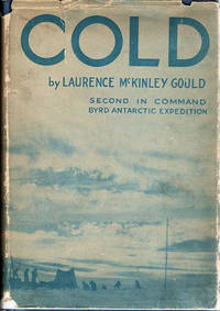 Cold; The Record of An Antarctic Sledge Journey [Second in Command of Byrd Little America I Expedition]