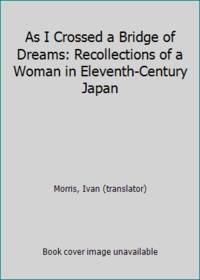 As I Crossed a Bridge of Dreams: Recollections of a Woman in Eleventh Century Japan