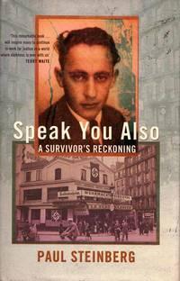 Speak You Also.  A Survivor's Reckoning by Steinberg, Paul - 2001