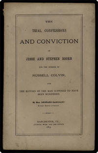 The trial, confessions and conviction of Jesse and Stephen Boorn for the murder of Russell Colvin, and the… by  Leonard Sargeant - 1873 - from Philadelphia Rare Books & Manuscripts Co., LLC (PRB&M)  (SKU: 39950)