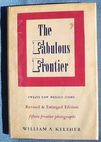 The Fabulous Frontier : Twelve New Mexico Items by  William A Keleher  - Hardcover  - 1962  - from Shamrock Books (SKU: 9373)