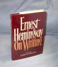 Ernest Hemingway on Writing.  Edited by Larry W. Phillips.