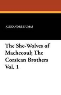 image of The She-Wolves of Machecoul; The Corsican Brothers Vol. 1