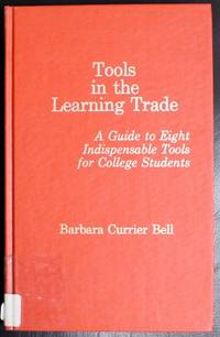 Tools in the Learning Trade: A Guide to Eight Indispensable Tools for College Students