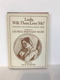 Lady, Wilt Thou Love Me?: Eighteen Love Poems for Ellen Terry Attributed to George Bernard Shaw